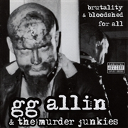 ALLIN, G.G. -& THE MURDER JUNKIES- - BRUTALITY & BLOODSHED FOR ALL