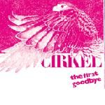 CIRKEL - THE FIRST GOODBYE