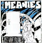 MEANIES - JUST WHAT YOU NEED