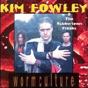 FOWLEY, KIM -& THE RUBBERTOWN FREAKS- - WORM CULTURE