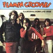 FLAMIN' GROOVIES - CALIFORNIA BORN AND BRED