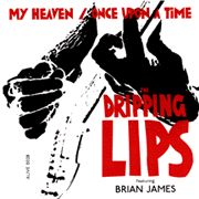 DRIPPING LIPS & BRIAN JAMES - MY HEAVEN/ONCE UPON A TIME