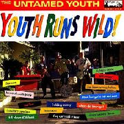 UNTAMED YOUTH - YOUTH RUNS WILD!