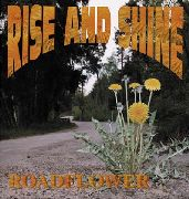 RISE AND SHINE - ROADFLOWER