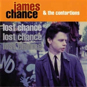 CHANCE, JAMES -& THE CONTORTIONS- - LOST CHANCE