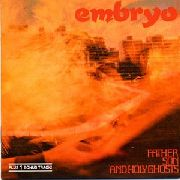 EMBRYO - FATHER SON HOLY GHOST
