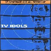 TV IDOLS - 17, DESPERATE & ALL MESSED UP