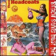 HEADCOATS - BEACH BUMS MUST DIE