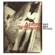 WILLIAMS, ANDRE - BAIT & SWITCH