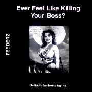 FEEDERZ - EVER FELT LIKE KILLING YOUR BOSS?