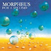 MORPHEUS - FOR A SECOND
