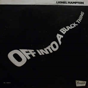 HAMPTON, LIONEL - OFF INTO A BLACK THING