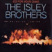 ISLEY BROTHERS - GO FOR YOUR GUNS (120GR)