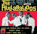 HULLABALLOOS - I'M GONNA LOVE YOU TOO (+3)