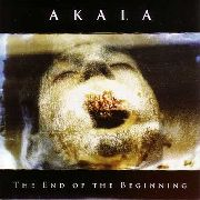 AKALA - THE END OF THE BEGINNING