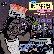 BUTCHERS' ORCHESTRA - STOP TALKING ABOUT MUSIC, LET'S...