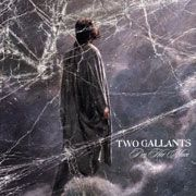TWO GALLANTS - I'M HER MAN