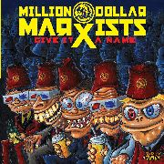 MILLION DOLLAR MARXISTS - GIVE IT A NAME