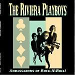 RIVIERA PLAYBOYS - AMBASSADORS OF ROCK & ROLL