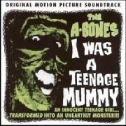 A-BONES - I WAS A TEENAGE MUMMY