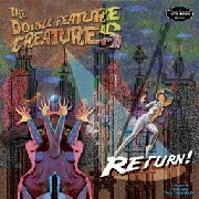 DOUBLE FEATURE CREATURE - RETURN