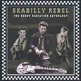 RADIATION, RODDY - SKABILLY REBEL: RODDY RADIATION ANTHOLOGY