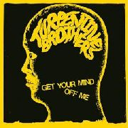 TURPENTINE BROTHERS - GET YOUR MIND OFF ME