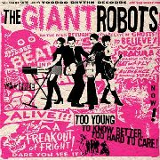 GIANT ROBOTS - TOO YOUNG TO KNOW BETTER...TOO HARD