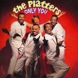PLATTERS - ONLY YOU
