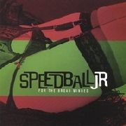 SPEEDBALL JR - FOR THE BROAD MINDED