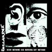 DISCHARGE - HEAR NOTHING, SEE NOTHING, SAY NOTHING