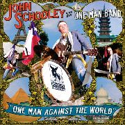 SCHOOLEY, JOHN -& HIS ONE MAN BAND- - ONE MAN AGAINST THE WORLD
