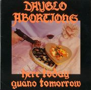 DAYGLO ABORTIONS - HERE TODAY, GUANO TOMORROW
