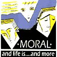 MORAL - AND LIFE IS...AND MORE (1981-1984)