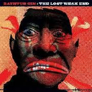 BATHTUB GIN - THE LOST WEAK END