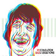 MY EDUCATION - BAD VIBRATIONS