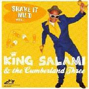 KING SALAMI & THE CUMBERLAND THREE - SHAKE IT WILD