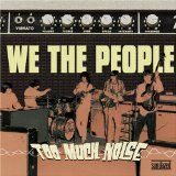 WE THE PEOPLE (FL) - TOO MUCH NOISE