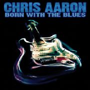 AARON, CHRIS - BORN WITH THE BLUES