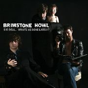 BRIMSTONE HOWL - BIG DEAL. WHAT'S HE DONE LATELY?