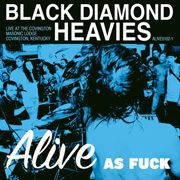 BLACK DIAMOND HEAVIES - ALIVE AS F*CK