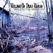 VILLAGE OF DEAD ROADS - DESOLATION WILL DESTROY YOU
