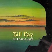 FAY, BILL - STILL SOME LIGHT (2CD)
