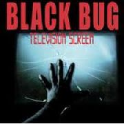 BLACK BUG - TELEVISION SCREEN