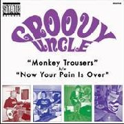 GROOVY UNCLE - MONKEY TROUSERS/NOW YOUR PAIN IS..