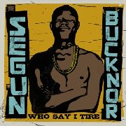 BUCKNOR, SEGUN - WHO SAY I TIRE (2CD)