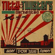 TITTY TWISTERS ORCHESTRA - GORF POW BAND TUMP