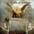 LUCIFER WAS - THE CROWN OF CREATION