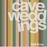 CAVE WEDDINGS - NEVER NEVER KNOW/THE LAST TIME