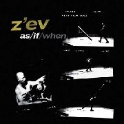 Z'EV - AS/IF/WHEN